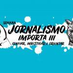Semana Jornalismo Importa III discute mídias sociais, liberdade de imprensa e violência contra a mulher